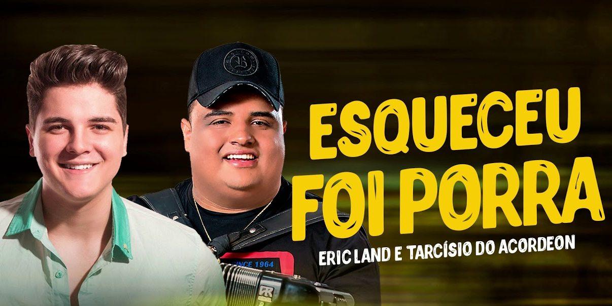 """Explosão do piseiro, Eric Land lança """"Esqueceu Foi Porra"""", com parceria de Tarcísio do Acordeon 41"""